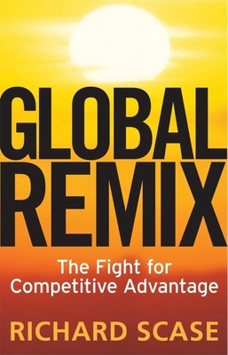 Global Remix: The Fight for Competitive Advantage - Scase, Richard