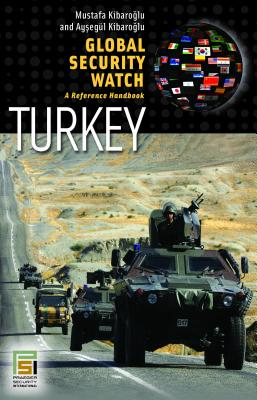 Global Security Watch-Turkey: A Reference Handbook - Kibaroglu, Mustafa, and Kibaroglu, Aysegul