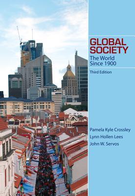 Global Society: The World Since 1900 - Crossley, Pamela, and Lees, Lynn Hollen, and Servos, John W