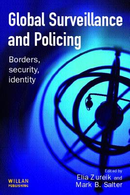 Global Surveillance and Policing: Borders, Security, Identity - Zureik, Elia (Editor), and Salter, Mark B (Editor)