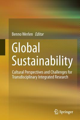 Global Sustainability, Cultural Perspectives and Challenges for Transdisciplinary Integrated Research - Werlen, Benno (Editor)