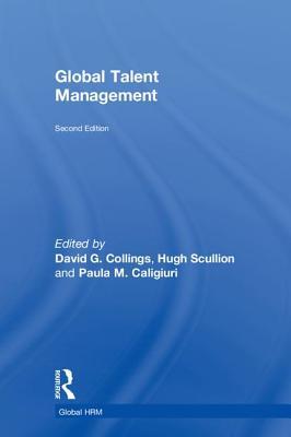 Global Talent Management - Collings, David G (Editor), and Scullion, Hugh (Editor), and Caligiuri, Paula M (Editor)