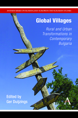 Global Villages: Rural and Urban Transformations in Contemporary Bulgaria - Duijzings, Ger (Editor)