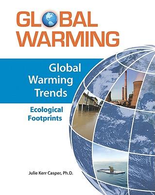 Global Warming Trends: Ecological Footprints - Casper, Julie Kerr, PhD