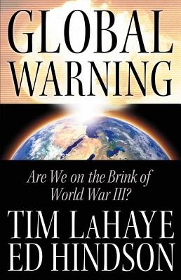 Global Warning: Are We on the Brink of World War III? - LaHaye, Tim, Dr., and Hindson, Ed, Dr.