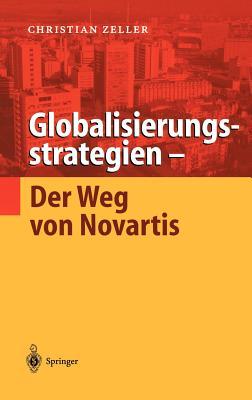 Globalisierungsstrategien Der Weg Von Novartis - Zeller, Christian