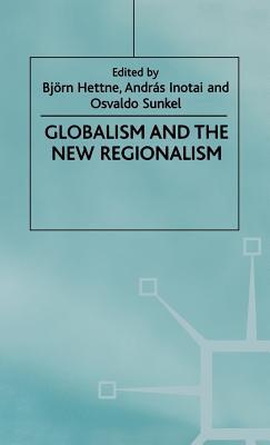 Globalism and the New Regionalism: Volume 1 - Hettne, B (Editor)