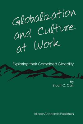 Globalization and Culture at Work: Exploring their Combined Glocality - Carr, Stuart C.