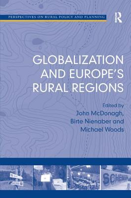 Globalization and Europe's Rural Regions - Nienaber, Birte, Dr., and McDonagh, John, Dr. (Editor), and Woods, Michael, Professor (Editor)