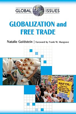 Globalization and Free Trade - Goldstein, Natalie, and Musgrave, Frank W (Foreword by)