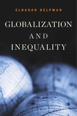Globalization and Inequality - Helpman, Elhanan, Professor