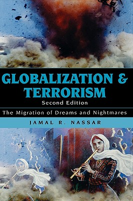 Globalization and Terrorism: The Migration of Dreams and Nightmares, Second Edition - Nassar, Jamal R