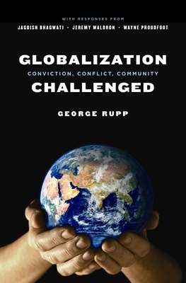 Globalization Challenged: Conviction, Conflict, Community - Rupp, George, Professor