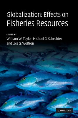 Globalization: Effects on Fisheries Resources - Taylor, William W. (Editor), and Schechter, Michael G. (Editor), and Wolfson, Lois G. (Editor)