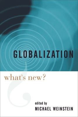 Globalization: What's New? - Weinstein, Michael M, Professor (Editor)