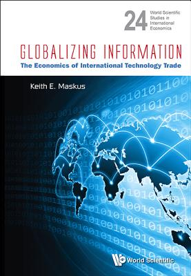Globalizing Information: The Economics of International Technology Trade - Maskus, Keith E