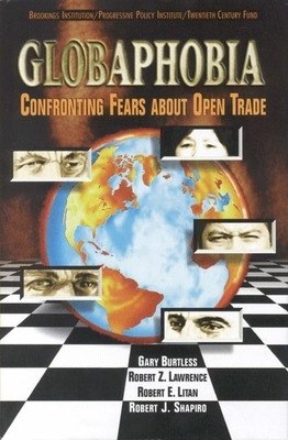 Globaphobia: Confronting Fears about Open Trade - Burtless, Gary, and Lawrence, Robert Z, Professor, and Litan, Robert E