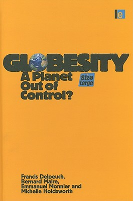 Globesity: A Planet Out of Control? - Delpeuch, Francis