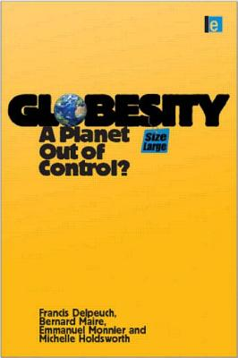 Globesity: A Planet Out of Control? - Delpeuch, Francis, and Maire, Bernard, and Monnier, Emmanuel