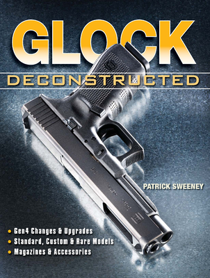 Glock Deconstructed - Sweeney, Patrick