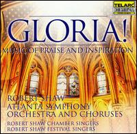 Gloria! Music of Praise and Inspiration - Robert Shaw & the Atlanta Symphony Orchestra & Chorus