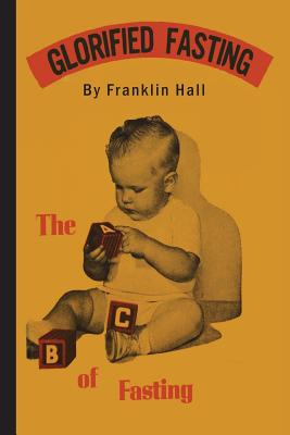 Glorified Fasting: The ABC of Fasting - Hall, Franklin