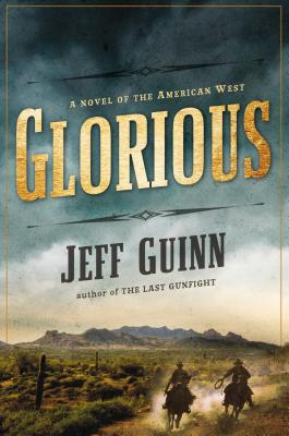 Glorious: A Novel of the American West - Guinn, Jeff