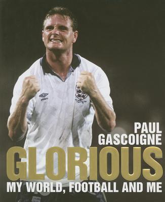 Glorious: My World, Football and Me - Gascoigne, Paul