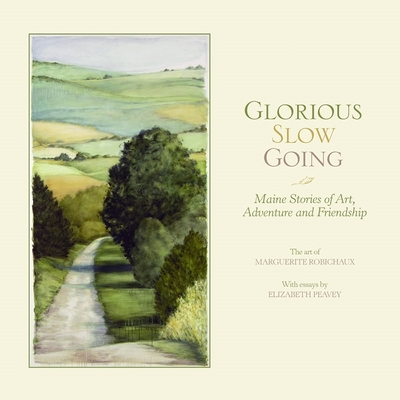 Glorious Slow Going: Maine Stories of Art, Adventure and Friendship - Peavey, Elizabeth