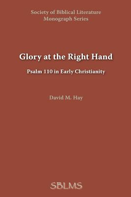 Glory at the Right Hand: Psalm 110 in Early Christianity - Hay, David M, Ph.D.