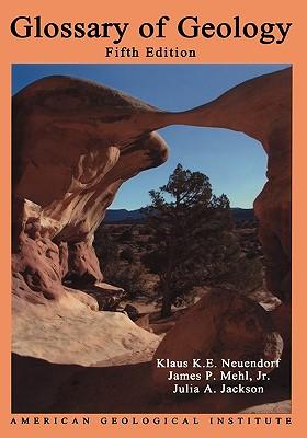 Glossary of Geology - Jackson, Julia A (Editor), and Neuendorf, Klaus K E (Editor), and Mehl, James P, Jr. (Editor)