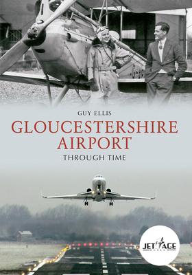 Gloucestershire Airport Through Time - Ellis, Guy