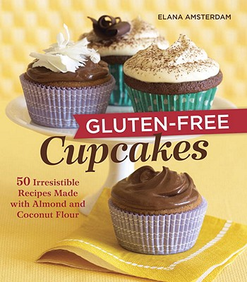 Gluten-Free Cupcakes: 50 Irresistible Recipes Made with Almond and Coconut Flour - Amsterdam, Elana