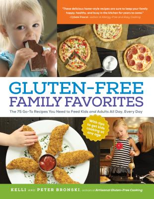 Gluten-Free Family Favorites: The 75 Go-To Recipes You Need to Feed Kids and Adults All Day, Every Day - Bronski, Kelli