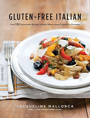 Gluten-Free Italian: Over 150 Irresistible Recipes Without Wheat--From Crostini to Tiramisu - Mallorca, Jacqueline
