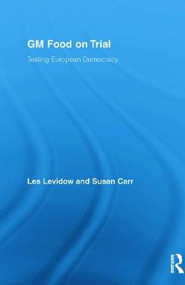 GM Food on Trial: Testing European Democracy - Levidow, Les, and Carr, Susan