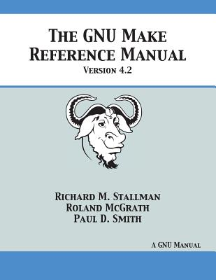 GNU Make Reference Manual: Version 4.2 - Stallman, Richard M, and McGrath, Roland, and Smith, Paul D