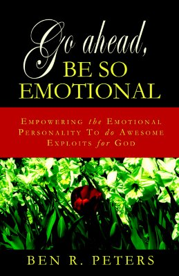 Go Ahead, Be So Emotional - Peters, Ben R