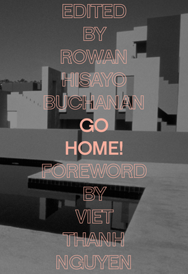 Go Home! - Buchanan, Rowan Hisayo (Editor), and Nguyen, Viet (Foreword by), and Chee, Alexander (Contributions by)