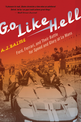 Go Like Hell: Ford, Ferrari, and Their Battle for Speed and Glory at Le Mans - Baime, A J