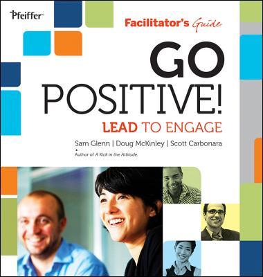 Go Positive! Lead to Engage Facilitator's Guide Set - Glenn, Sam, and McKinley, Doug, and Carbonara, Scott