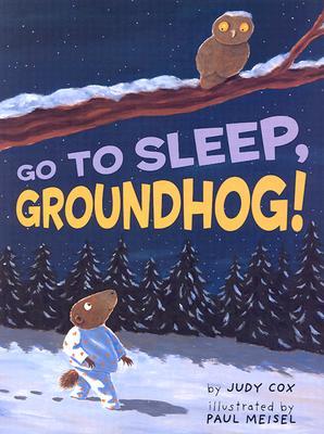 Go to Sleep, Groundhog! - Cox, Judy, and Meisel, Paul (Illustrator)