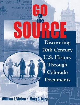Go to the Source: Discovering 20th Century U.S. History Through Colorado Documents - Virden, William L, and Borg, Mary G