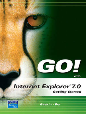 Go! with Internet Explorer 2007 Getting Started - Gaskin, Shelley, and Fry, Susan