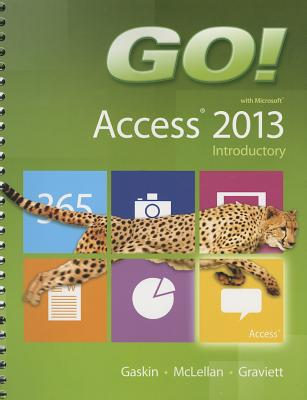 GO! with Microsoft Access 2013 Introductory - Gaskin, Shelley, and McLellan, Carolyn, and Graviett, Nancy