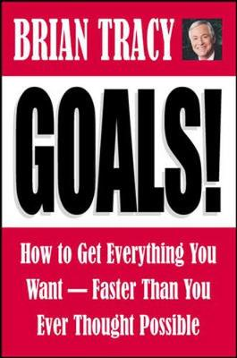 Goals!: How to Get Everything You Want-Faster Than You Ever Thought Possible - Tracy, Brian