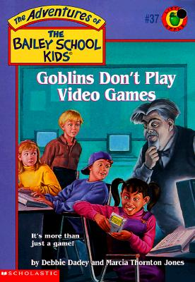 Goblins Don't Play Video Games - Dadey, Debbie, and Jones, Marcia Thornton