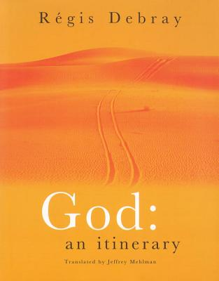 God: An Itinerary - Debray, Regis, and Mehlman, Jeffrey (Translated by)