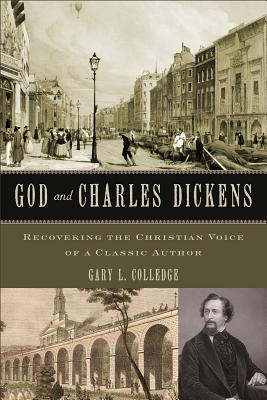 God and Charles Dickens: Recovering the Christian Voice of a Classic Author - Colledge, Gary L