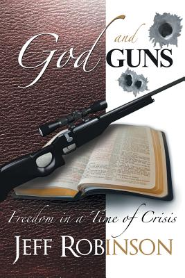 God and Guns: Freedom in a Time of Crisis - Robinson, Jeff